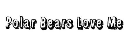 Polar bears love me